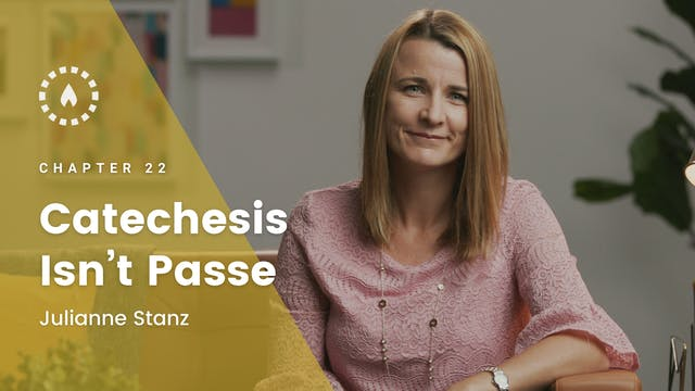Chapter 22: Catechesis Isn't Passe