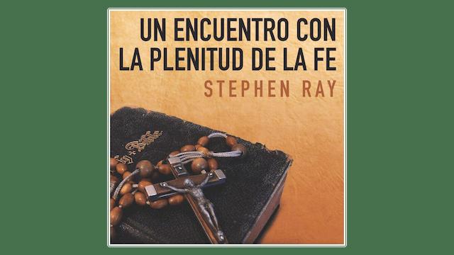 Un encuentro con la plenitud de la Fe por Stephen Ray