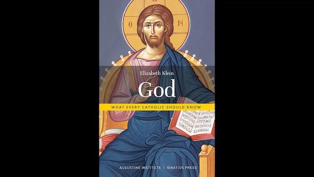 God: What Every Catholic Should Know by Elizabeth Klein