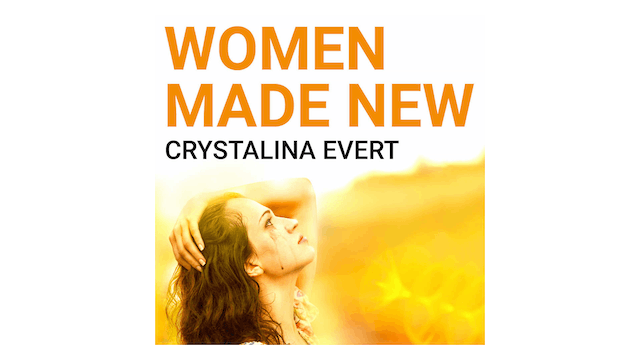 Women Made New by Crystalina Evert