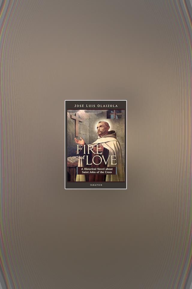 Fire of Love: A Historical Novel about Saint John of the Cross by José Olaizola