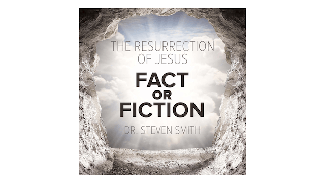 The Resurrection of Jesus Fact or Fiction? by Steven Smith