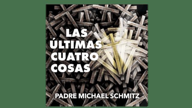Las últimas 4 cosas: Muerte, juicio, cielo e infierno por P. Michael Schmitz