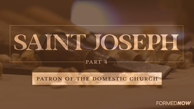 St Joseph: Patron of the Domestic Church (Part 4 of 4)