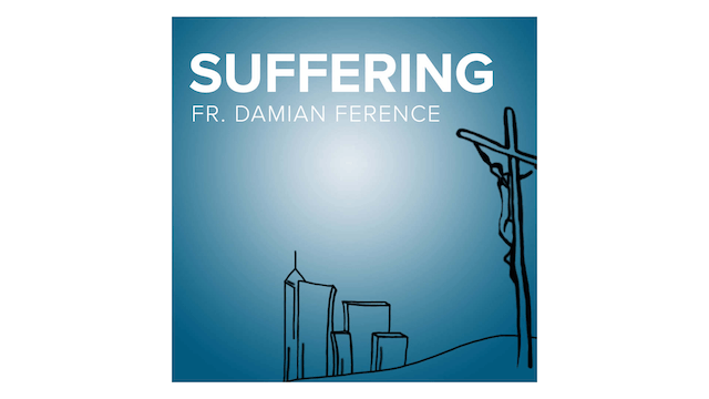 Suffering by Fr. Damian Ference