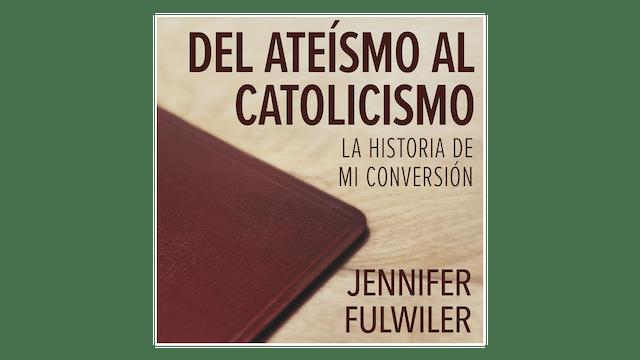 Del ateísmo al catolicismo: La historia de mi conversión por Jennifer Fulwiler