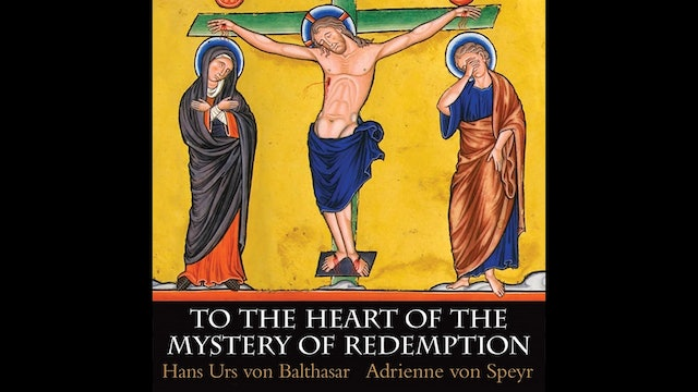 To the Heart of the Mystery of Redemption by Fr. Hans Urs Von Balthasar