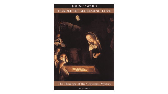 Cradle of Redeeming Love: The Theology of the Christmas Mystery by John Saward