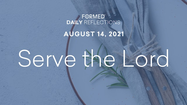 Daily Reflections – August 14, 2021
