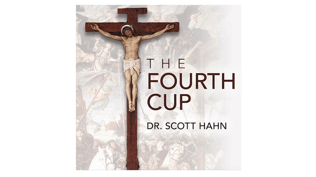 The Fourth Cup by Dr. Scott Hahn