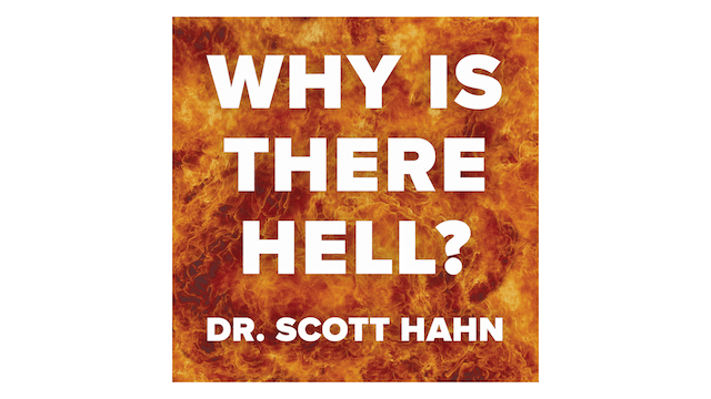 Why Is There a Hell? What You Should Know about It by Scott Hahn