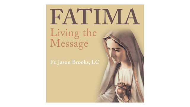 Fatima: Living the Message by Fr. Jas...