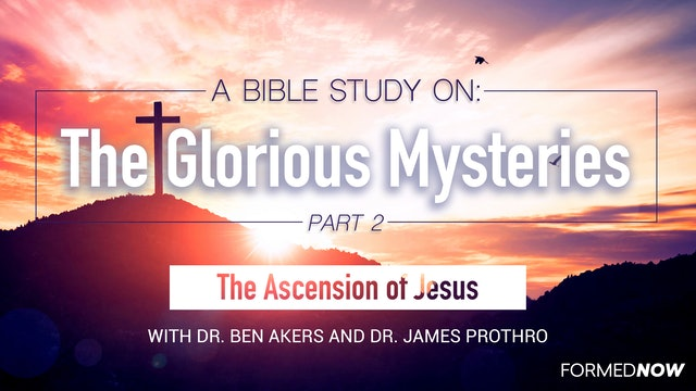 A Bible Study on the Glorious Mysteries: The Ascension (Part 2 of 5)