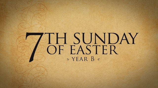 7th Sunday of Easter (Year B)