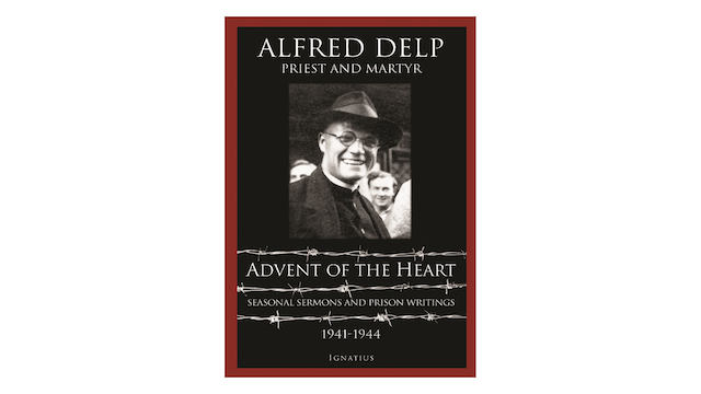 Advent of the Heart: Seasonal Sermons and Prison Writings by Alfred Delp