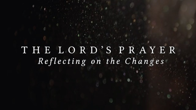 The Lord's Prayer: Reflection on the Changes by Mark Giszczak