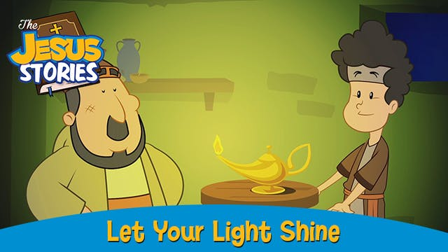 The Jesus Stories 8:  Let Your Light Shine