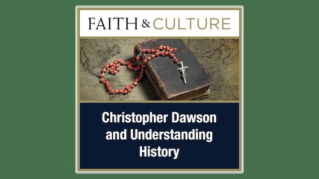 Christopher Dawson & Understanding History with Jared Staudt