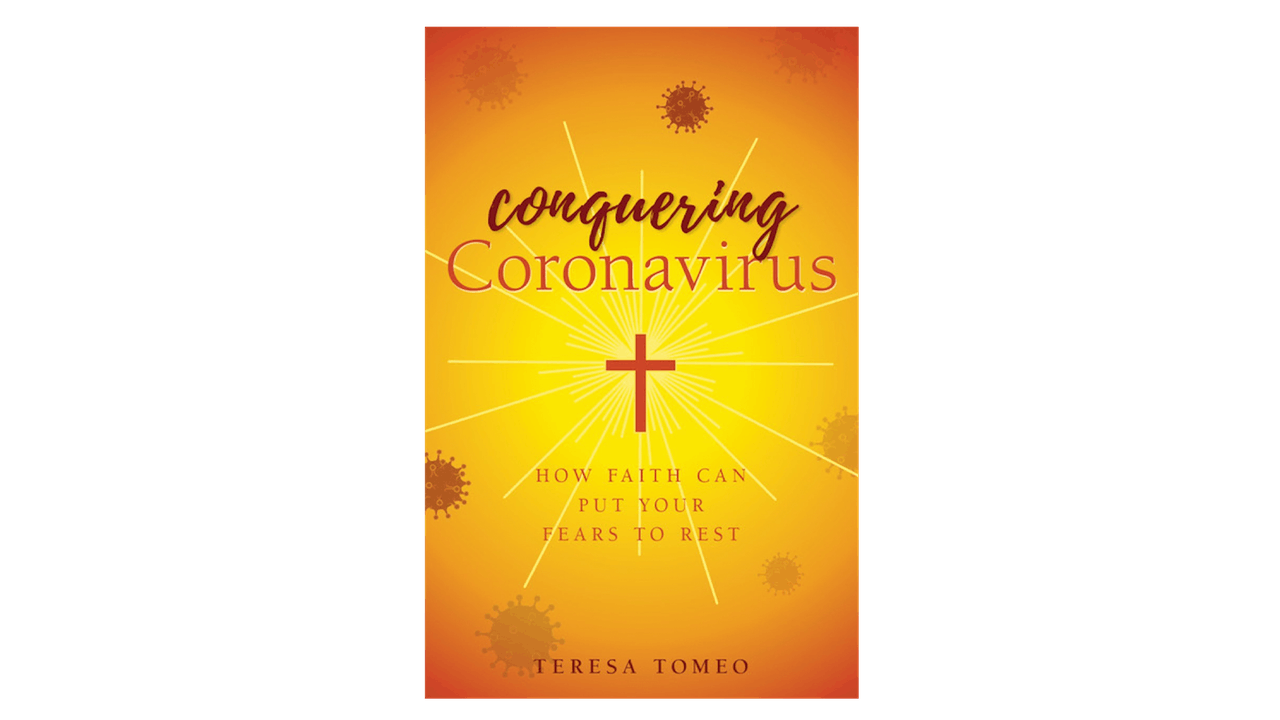 Conquering Coronavirus by Teresa Tomeo