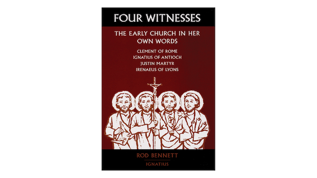 Four Witnesses: The Early Church in Her Own Words by Rod Bennett