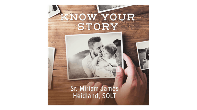 Know Your Story by Sr. Miriam James Heidland, SOLT