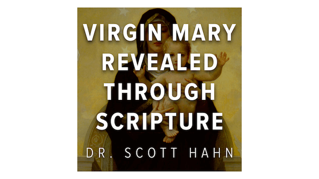 The Virgin Mary Revealed through Scripture by Dr. Scott Hahn