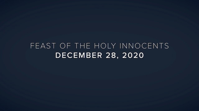 Daily Reflections – Feast of the Holy Innocents – December 28, 2020