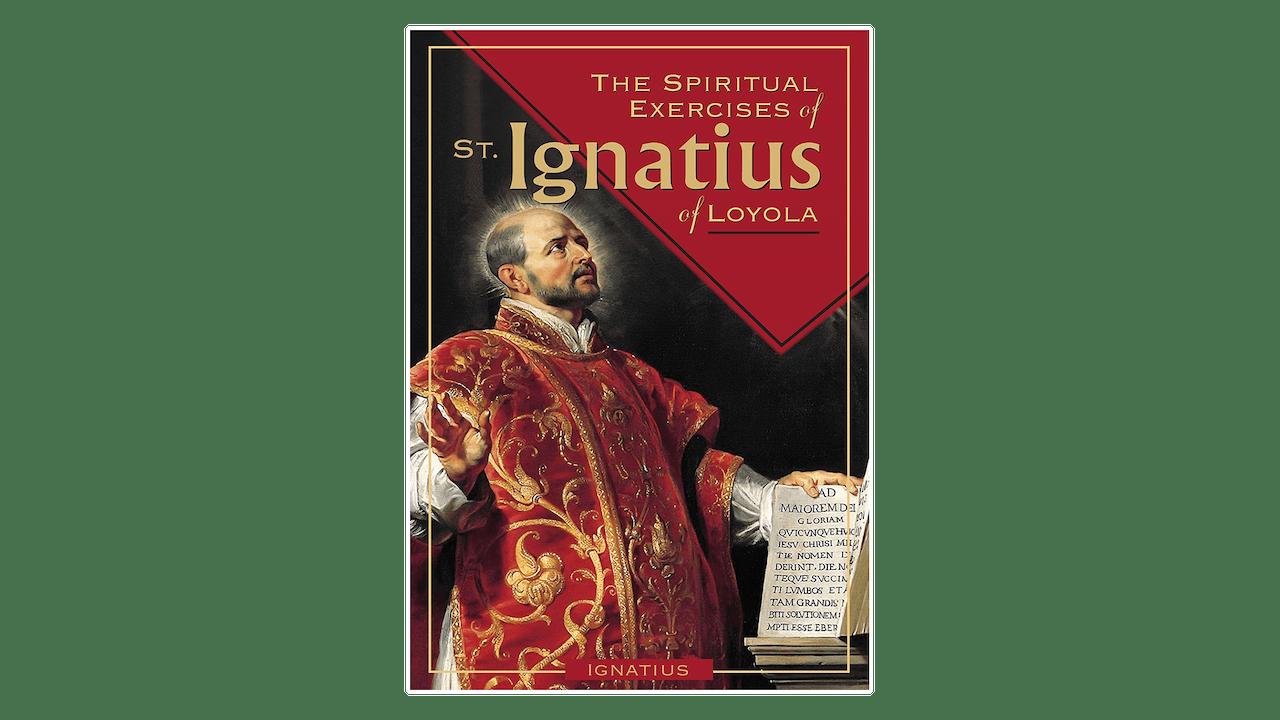 The Spiritual Exercise of St. Ignatius by Saint Ignatius of Loyola