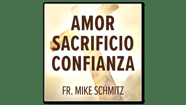 Amor—Sacrificio—Confianza: Él nos mostró el camino por P. Mike Schmitz