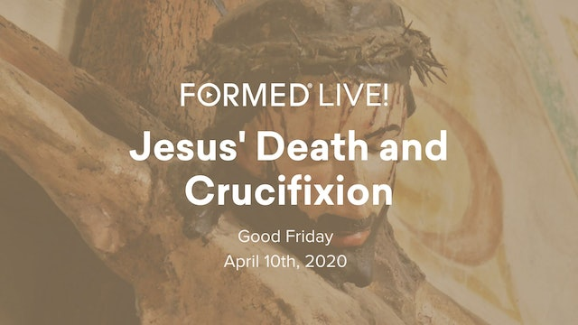 FORMED Live: Jesus' Death and Crucifixion