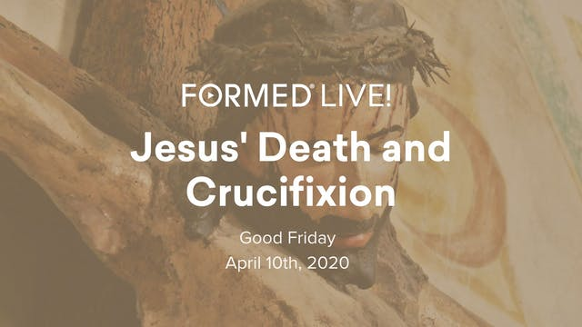 FORMED Live: Jesus' Death and Crucifi...