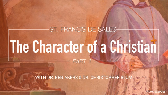 Saint Francis de Sales and the Character of a Christian (Part 1 of 4)