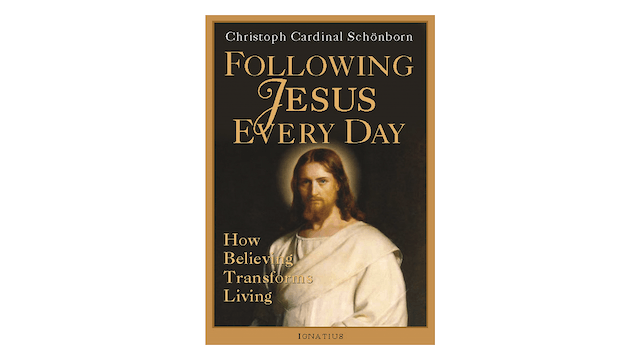 Following Jesus Everyday: How Believing Transforms Living by Christoph Cardinal Schönborn
