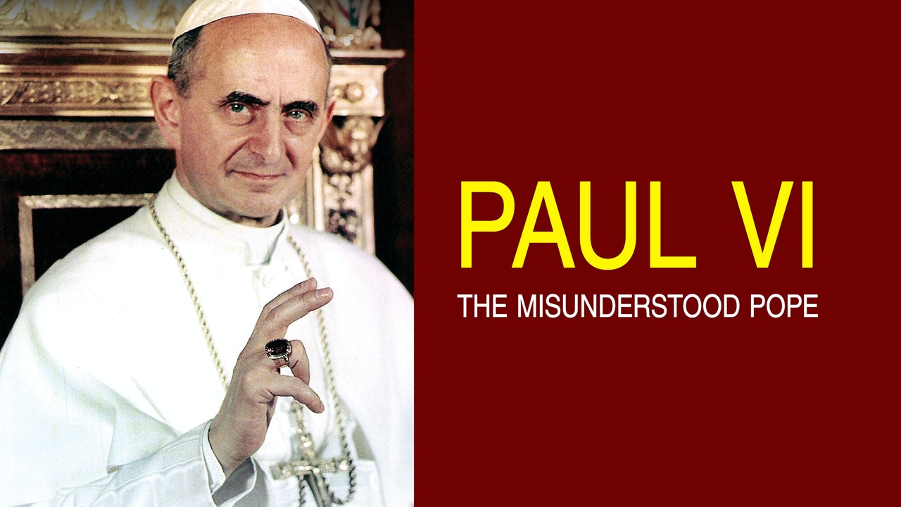 Paul VI: The Misunderstood Pope