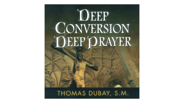 Deep Conversion/Deep Prayer by Fr. Thomas Dubay
