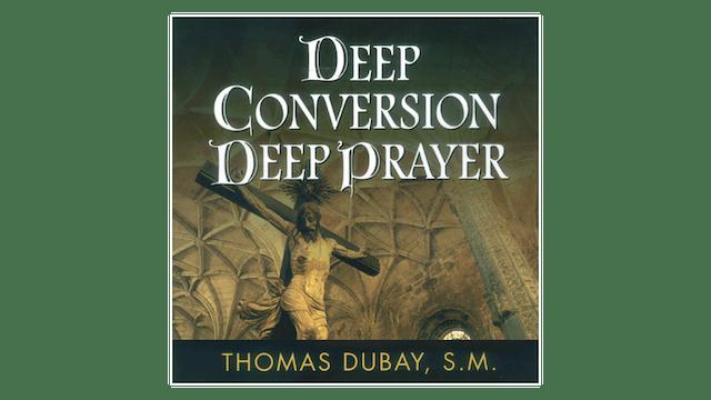 Deep Conversion/Deep Prayer by Fr. Th...