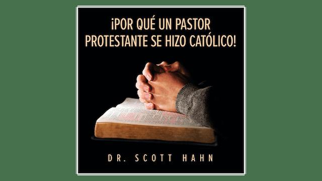 ¡Por qué un pastor Protestante se hizo Católico! por Scott Hahn
