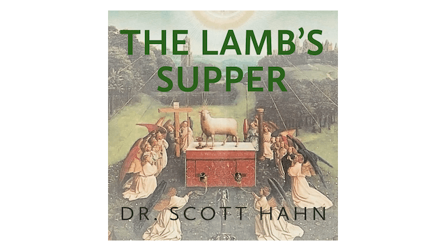 The Lamb's Supper by Dr. Scott Hahn