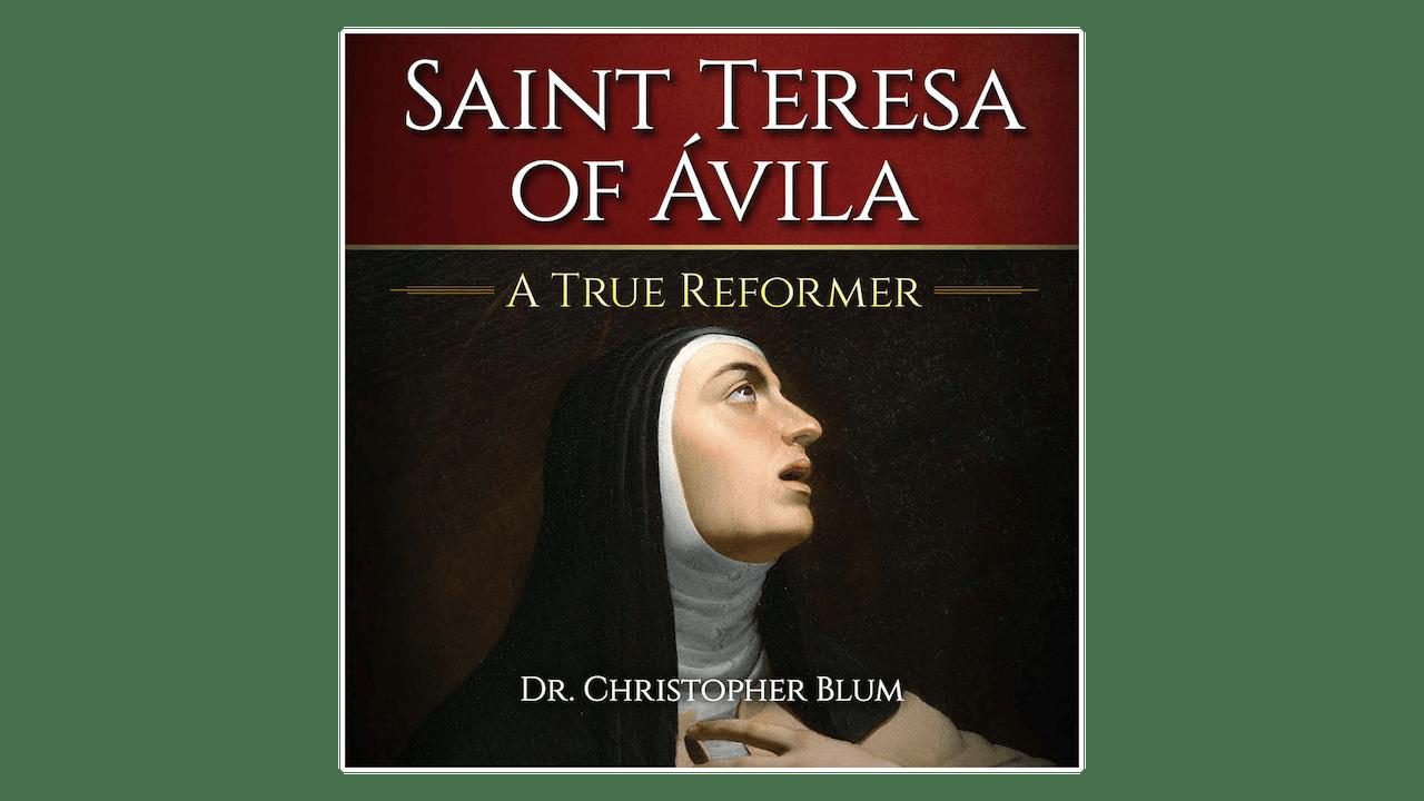 Saint Teresa of Ávila: A True Reformer by Christopher Blum
