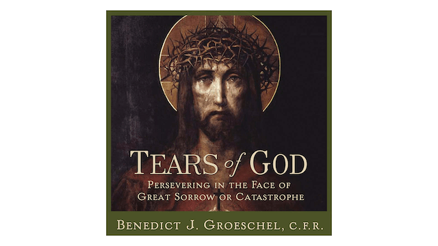 Tears of God by Fr Benedict Groeschel