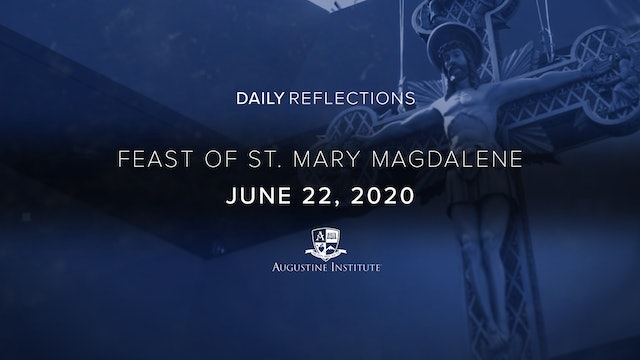 Daily Reflections - Feast of Saint Mary Magdalene - July 22, 2020