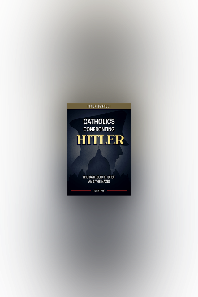 Catholics Confronting Hitler by Peter Bartley
