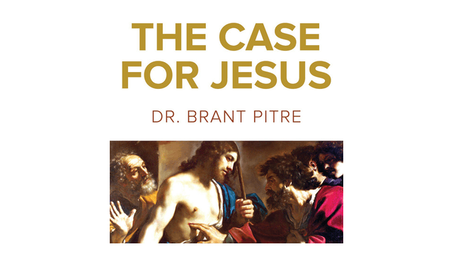 The Case for Jesus by Dr. Brant Pitre