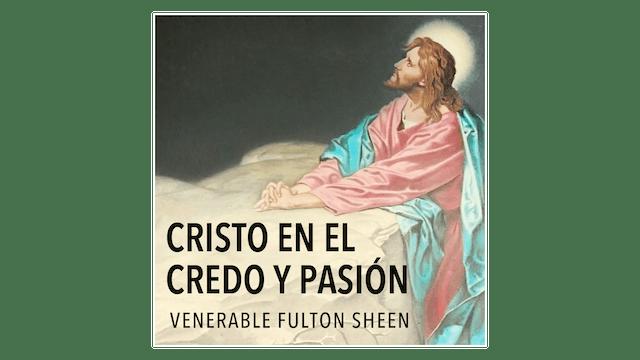 Cristo en el Credo, Pasión, Muerte, y Resurrección por Arzobispo Sheen