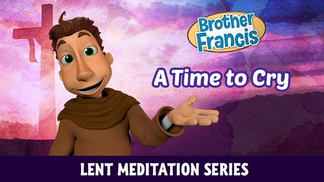Lent with Brother Francis: Episode 4 - A Time to Cry