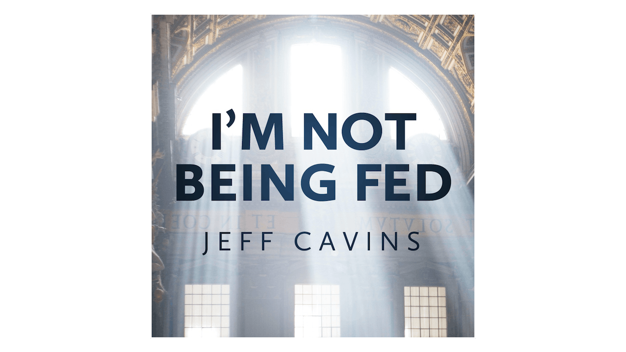 I'm Not Being Fed: Discovering the Food that Satisfies the Soul by Jeff Cavins