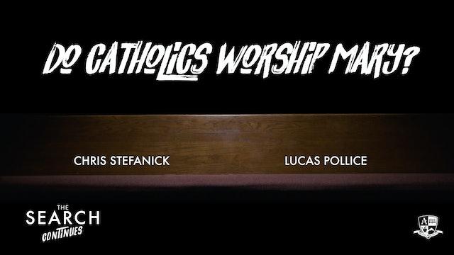 Do Catholics Worship Mary?