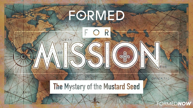 FORMED for Mission Episode 5: The Mystery of the Mustard Seed