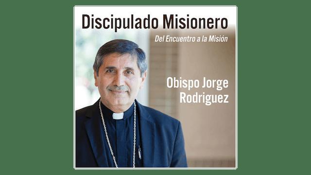 Discipulado Misionero: Del encuentro a la misión por Obispo Jorge Rodriguez