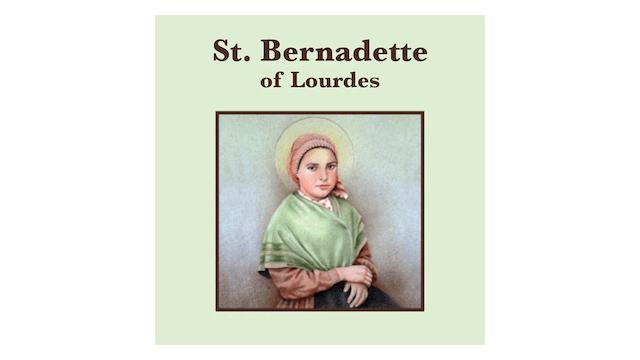 Truth to Inspire: St. Bernadette of Lourdes